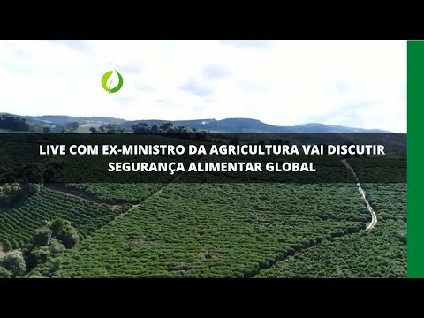 Live com ex-ministro da agricultura vai discutir segurança alimentar global