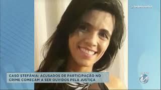 Caso Stefânia: acusados de  começam a ser ouvidos