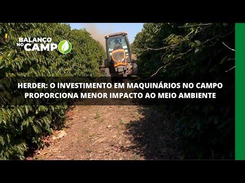 Herder: o investimento em maquinários no campo proporciona menor impacto ao meio ambiente